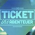 Ticket ins Abenteuer